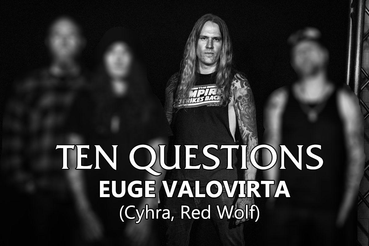 TEN QUESTIONS – Euge Valovirta (Cyhra, Red Wolf)