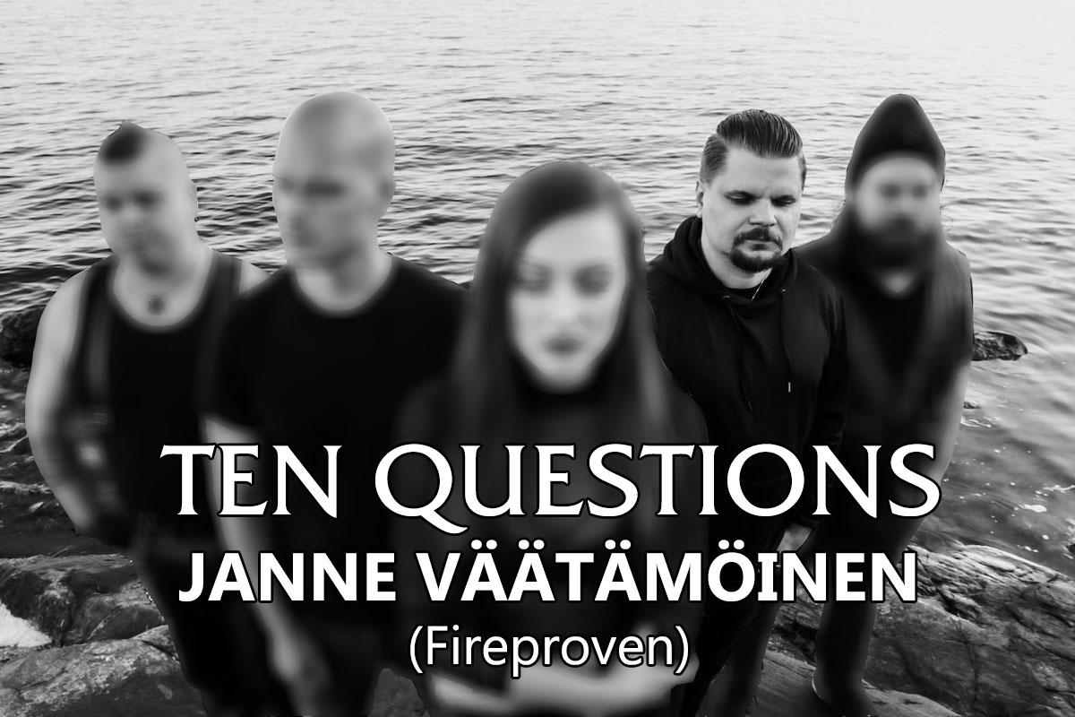 TEN QUESTIONS – Janne Väätämöinen (Fireproven)