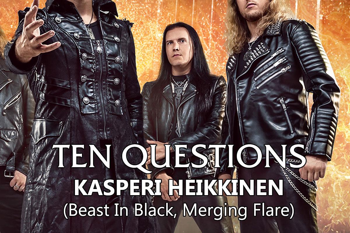 TEN QUESTIONS – Kasperi Heikkinen (Beast In Black, Merging Flare)